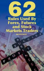 62 Rules Used By Forex, Futures and Stock Markets Traders: Book by Jim Wyckoff