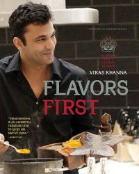 Flavors First: An Indian Chef's Culinary Journey: Book by Vikas Khanna