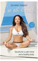 I'm Not Stressed: Secret for a Calm Mind and a Healthy Body: Book by Deanne Panday