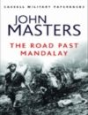 The Road Past Mandalay: Book by John Masters