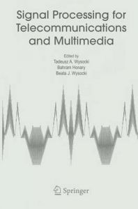 Signal Processing for Telecommunications and Multimedia: Book by Tadeusz A. Wysocki ,Bahram Honary
