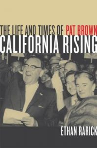 California Rising: The Life and Times of Pat Brown: Book by Ethan Rarick