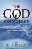 The God Principle: A Story of Amazing Connections Between Natural and Spiritual Realms: Book by John Rekesh
