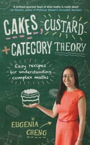Cakes, Custard and Category Theory: Easy Recipes for Understanding Complex Maths: Book by Eugenia Cheng