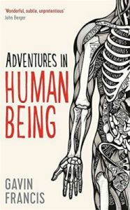 Adventures in Human Being (English): Book by Gavin Francis