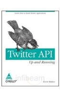Twitter API: Up and Running : Learn How to Build Applications with the Twitter API (English) 1st Edition: Book by Kevin Makice