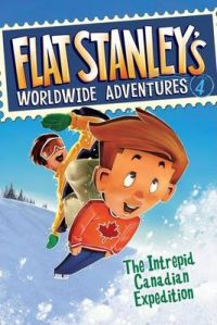 Flat Stanley's Worldwide Adventures, Book 4: The Intrepid Canadian Expedition: Book by Sara Pennypacker