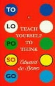 Teach Yourself to Think: Book by Edward De Bono