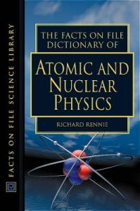 The Facts on File Dictionary of Atomic and Nuclear Physics
