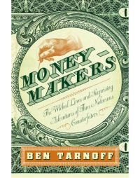 The Wicked Lives and Surprising Adventures of Three Notorious Counterfeiters: Book by Ben Tarnoff