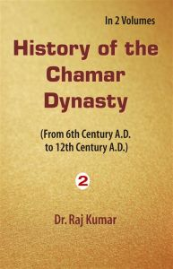 History of Chamar Dynasty (From 6Th Century A. D. To 12Th Century A. D.), Vol. 2Nd: Book by Raj Kumar