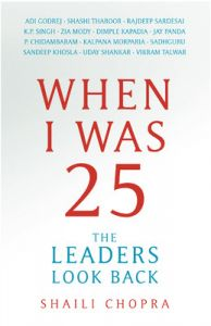 When I was 25 : The Leaders Look Back (English) (Paperback): Book by Shaili Chopra