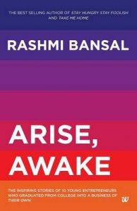 Arise, Awake : The Inspiring Stories of 10 Young Entrepreneurs Who Graduated from College into a Business of Their Own (English)           (Paperback): Book by Rashmi Bansal