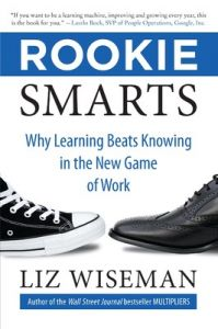 Rookie Smarts : Why Learning Beats Knowing in the New Game of Work (English) (Paperback): Book by Liz Wiseman