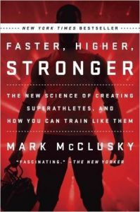 Faster, Higher, Stronger: How Sports Science Is Creating a New Generation of Super-Athletes--and What We Can Learn from Them (English) (Paperback): Book by Mark McClusky