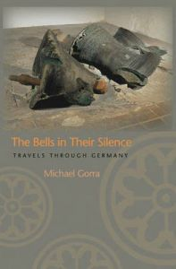 The Bells in Their Silence: Travels Through Germany: Book by Michael Gorra