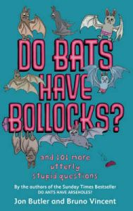 Do Bats Have Bollocks?: And 101 More Utterly Stupid Questions: Book by Bruno Vincent