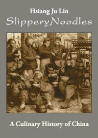 Slippery Noodles: A Culinary History of China: Book by Hsiang Ju Lin