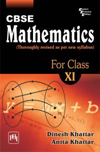 CBSE MATHEMATICS FOR CLASS XI (THOROUGHLY REVISED AS PER NEW CBSE SYLLABUS): Book by KHATTAR DINESH|KHATTAR ANITA