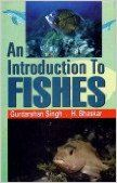 An Introduction to Fishes, 2012 (English) 01 Edition: Book by H. Bhaskar, G. Singh