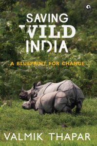 Saving wild india a blueprint for change english book by saving wild india a blueprint for change english book by valmik thapar malvernweather Choice Image