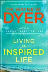 Living an Inspired Life : Your Ultimate Calling (English) (Paperback): Book by Dr. Wayne W. Dyer