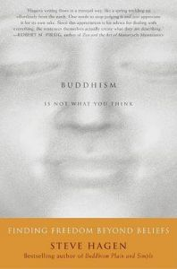 Buddhism is Not What You Think: Finding Freedom Beyond Beliefs: Book by Steve Hagen