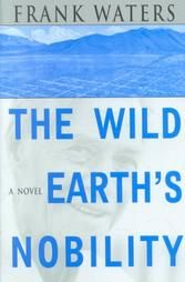 The Wild Earth's Nobility: Book by Frank Waters