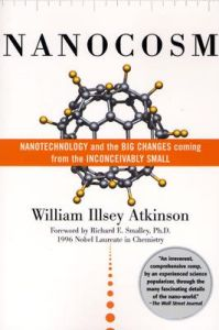 Nanocosm: Nanotechnology and the Big Changes Coming from the Inconceivably Small: Book by William Illsey Atkinson