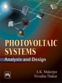 PHOTOVOLTAIC SYSTEMS : ANALYSIS AND DESIGN: Book by MUKERJEE A. K. |THAKUR NIVEDITA