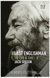 The Last Englishman: The Life and Times of Jack Gibson: Book by Laeeq Futehally