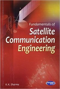 Fundamentals of Satellite Communication Engineering (English) 3rd Edition (Paperback): Book by K. K. Sharma