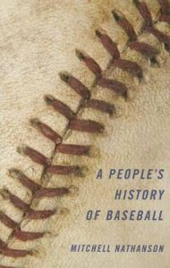 A People's History of Baseball: Book by Mitchell Nathanson
