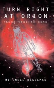 Turn Right at Orion: Travels Through the Cosmos: Book by Mitchell C. Begelman