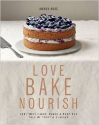 Love Bake Nourish (Hardcover): Book by Amber Rose