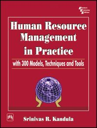 HUMAN RESOURCE MANAGEMENT IN PRACTICE WITH 300 MODELS, TECHNIQUES AND TOOLS: Book by Srinivas R. Kandula