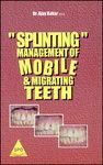 Splinting: Management of Mobile & Migrating Teeth [4-Color] 1st Edition (English) 1st Edition: Book by Dr. Ajay Kakar