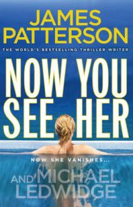 Now You See Her: Book by James Patterson