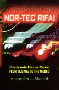 Nor-tec Rifa!: Electronic Dance Music from Tijuana to the World: Book by Alejandro L. Madrid