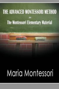 The Advanced Montessori Method: The Montessori Elementary Material: Book by Maria Montessori