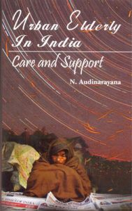Urban elderly in india care and support: Book by N. Audinarayana