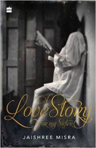 A Love Story for My Sister: Book by Jaishree Misra