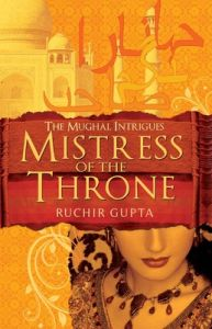 Mistress of the Throne : The Mughal Intrigues (English): Book by Ruchir Gupta