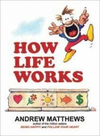 HOW LIFE WORKS: Book by ANDREW MATTHEWS