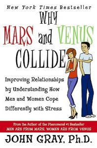Why Mars & Venus Collide : Improving Relationships by Understanding How Men and Women Cope Differently with Stress: Book by John Gray