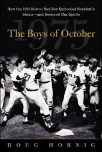 The Boys of October: How the 1975 Boston Red Sox Embodied Baseball's Ideals and Restored Our Spirits: Book by Doug Hornig