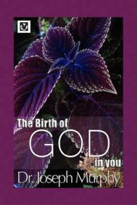 The Birth of God in You: Book by Dr. Joseph Murphy