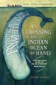 Rowing After the White Whale: A Crossing of the Indian Ocean by Hand: Book by James Adair