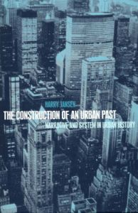 The Construction of an Urban Past: Narrative and System in Urban History: Book by Harry Jansen