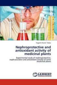 Nephroprotective and Antioxidant Activity of Medicinal Plants: Book by Yogesh Chand Yadav